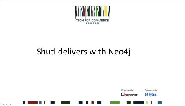 Shutl  delivers  with  Neo4j Tuesday, 30 July 13