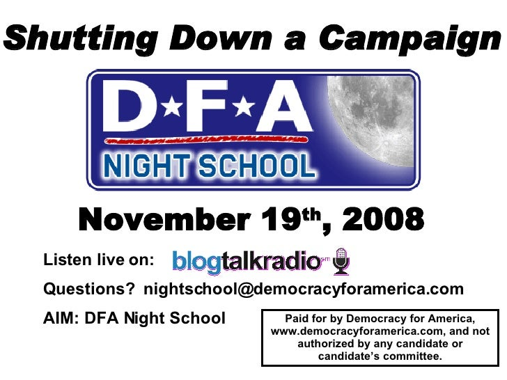 Shutting Down a Campaign November 19 th , 2008 Paid for by Democracy for America, www.democracyforamerica.com, and not aut...