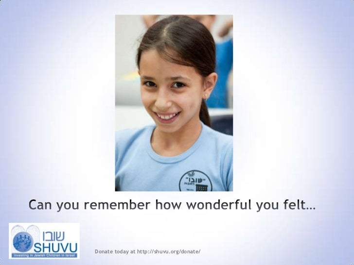 Can you remember how wonderful you felt…<br />Donate today at http://shuvu.org/donate/<br />