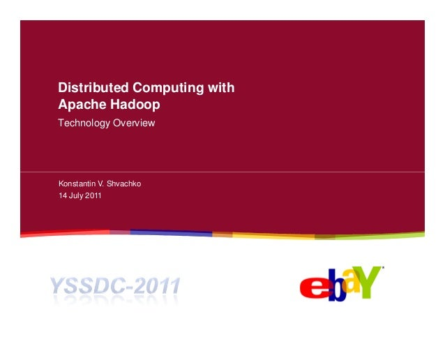 Distributed Computing withApache HadoopTechnology OverviewKonstantin V. Shvachko14 July 2011