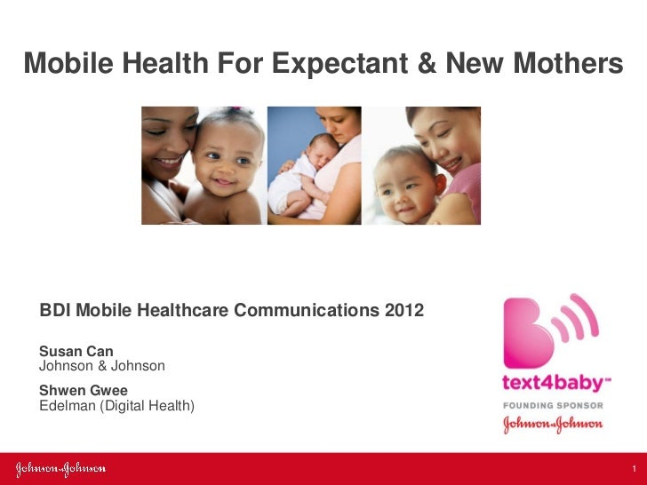Mobile Health For Expectant & New Mothers BDI Mobile Healthcare Communications 2012 Susan Can Johnson & Johnson Shwen Gwee...