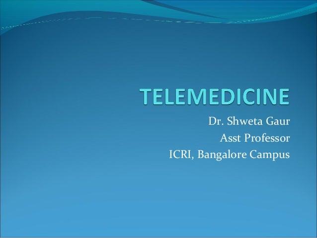 Dr. Shweta Gaur          Asst ProfessorICRI, Bangalore Campus