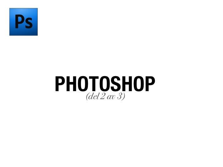 PHOTOSHOP   (del 2 av 3)