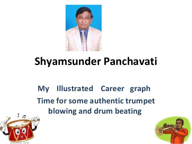 Shyamsunder Panchavati My Illustrated Career graph Time for some authentic trumpet blowing and drum beating