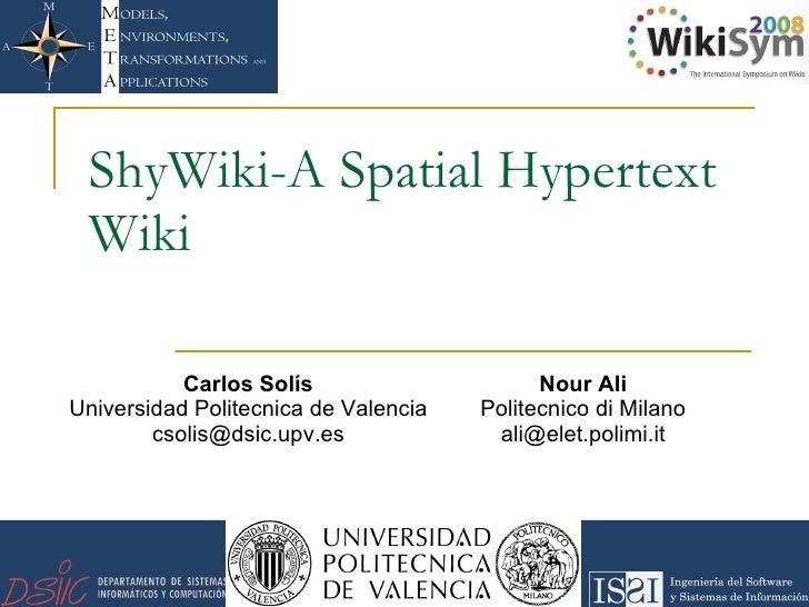 ShyWiki-A Spatial Hypertext Wiki Nour Ali Politecnico di Milano [email_address] Carlos Solís Universidad Politecnica de Va...