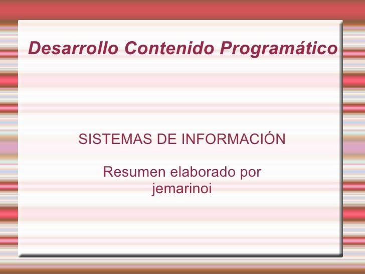 Desarrollo Contenido Programático SISTEMAS DE INFORMACIÓN Resumen elaborado por jemarinoi