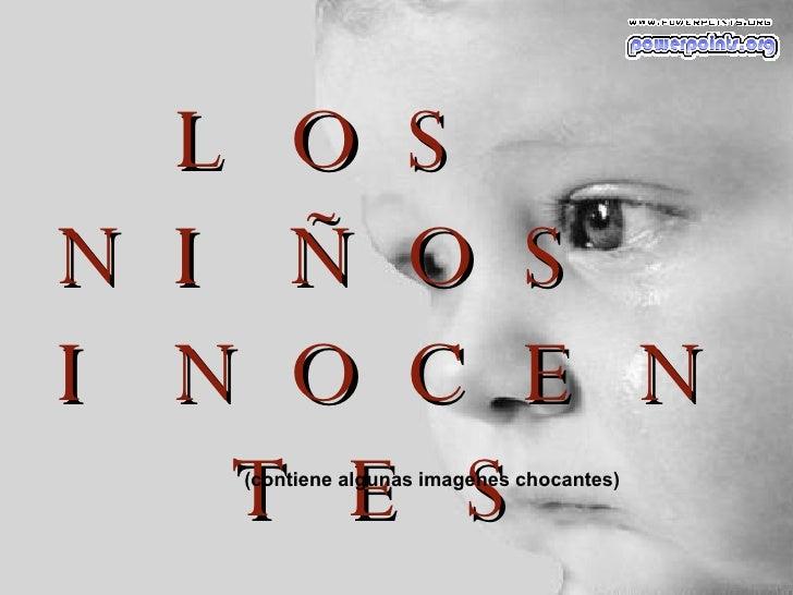 L OS N   I ÑOS I   NOCE N      TES     (contiene algunas imagenes chocantes)
