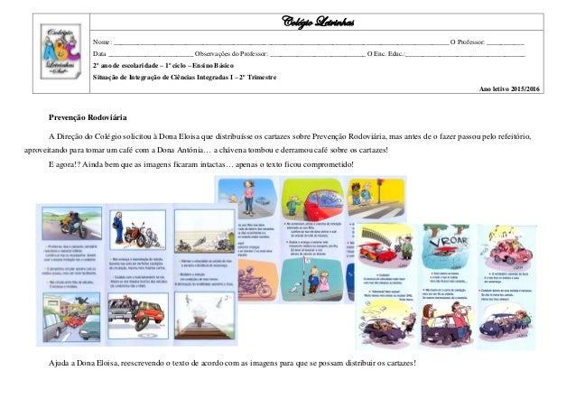 Prevenção Rodoviária A Direção do Colégio solicitou à Dona Eloisa que distribuísse os cartazes sobre Prevenção Rodoviária,...