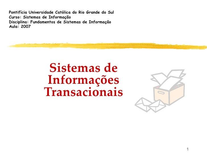 Pontifícia Universidade Católica do Rio Grande do SulCurso: Sistemas de InformaçãoDisciplina: Fundamentos de Sistemas de I...
