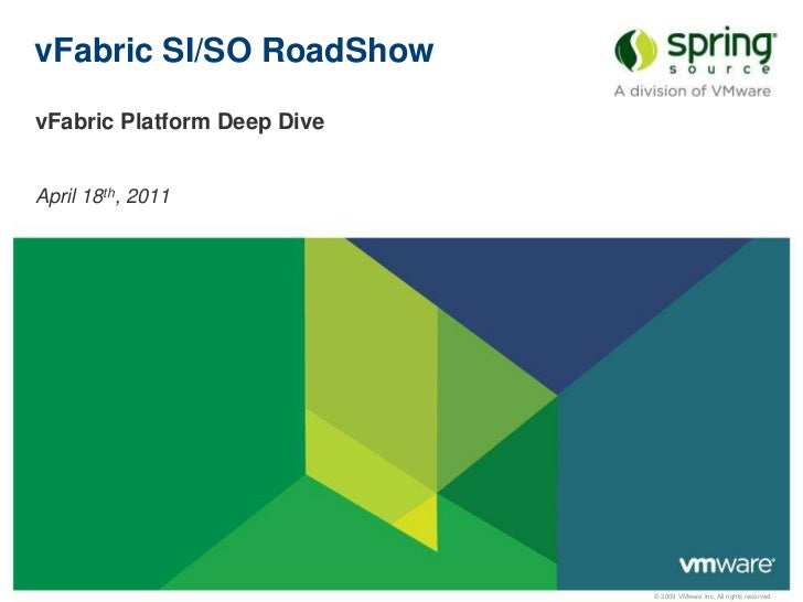 vFabric SI/SO RoadShow<br />vFabric Platform Deep Dive<br />April 18th, 2011<br />