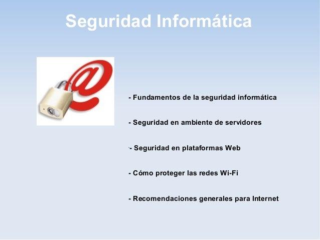Seguridad Informática - Fundamentos de la seguridad informática - Seguridad en ambiente de servidores - - Seguridad en pla...