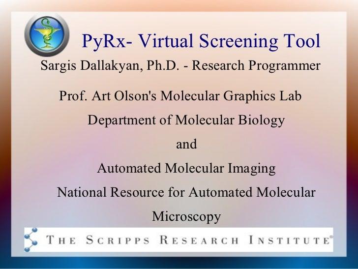 PyRx- Virtual Screening ToolSargis Dallakyan, Ph.D. - Research Programmer   Prof. Art Olsons Molecular Graphics Lab       ...