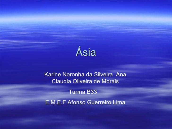 Ásia Karine Noronha da Silveira  Ana Claudia Oliveira de Morais Turma B33  E.M.E.F Afonso Guerreiro Lima