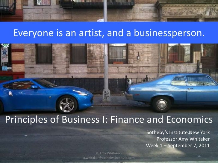 Everyone is an artist, and a businessperson.<br />Principles of Business I: Finance and Economics<br />Sotheby's Institute...