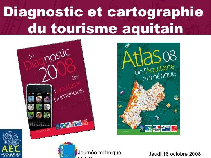 Diagnostic   et cartographie  du tourisme aquitain Jeudi 16 octobre 2008 Journée technique MOPA