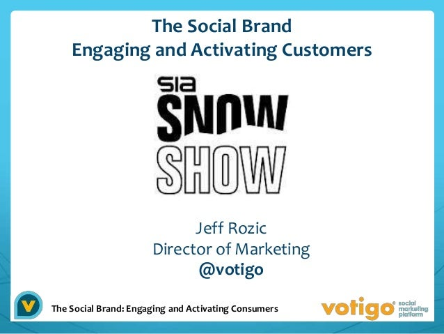 The Social Brand    Engaging and Activating Customers                            Jeff Rozic                      Director ...