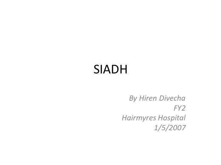 SIADH     By Hiren Divecha                  FY2    Hairmyres Hospital            1/5/2007