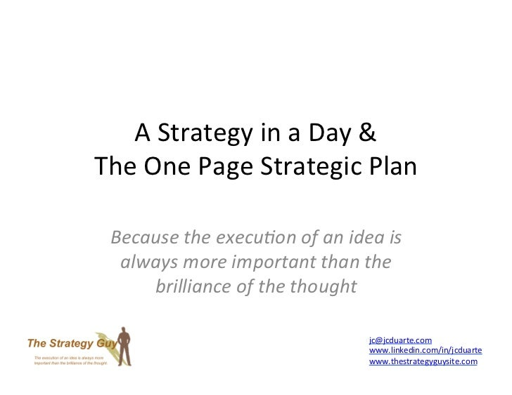 A	  Strategy	  in	  a	  Day	  &	  	  The	  One	  Page	  Strategic	  Plan	    Because	  the	  execu+on	  of	  an	  idea	  i...