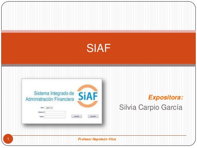 SIAF                                       Expositora:                              Silvia Carpio García1   Profesor Napol...