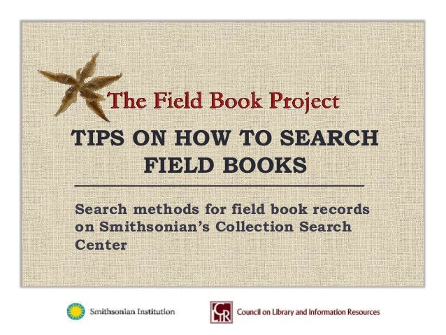 TIPS ON HOW TO SEARCH FIELD BOOKS Search methods for field book records on Smithsonian's Collection Search Center