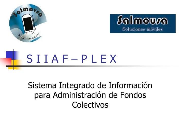 SIIAF–PLEXSistema Integrado de Información  para Administración de Fondos            Colectivos