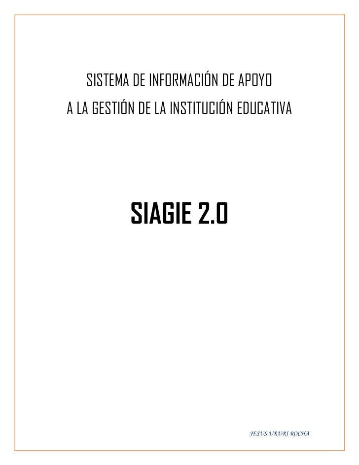 SISTEMA DE INFORMACIÓN DE APOYOA LA GESTIÓN DE LA INSTITUCIÓN EDUCATIVA           SIAGIE 2.0                              ...