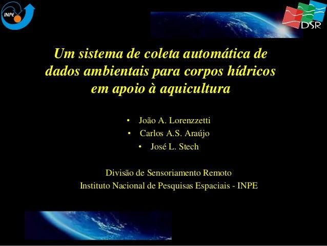 Um sistema de coleta automática de  dados ambientais para corpos hídricos  em apoio à aquicultura  • João A. Lorenzzetti  ...