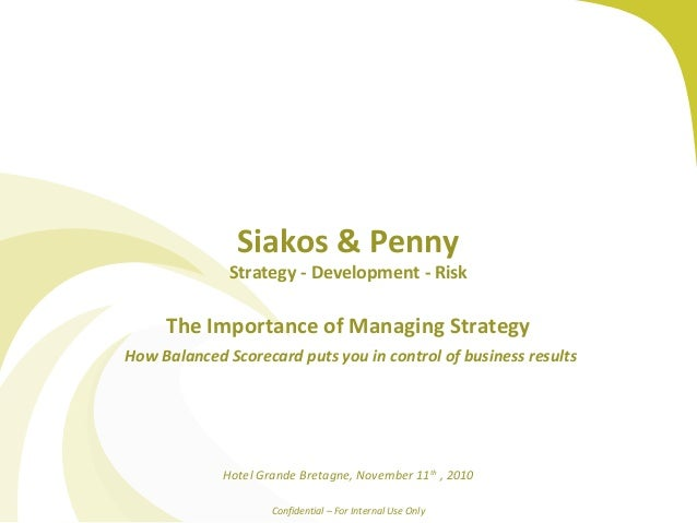 Siakos & Penny Strategy - Development - Risk The Importance of Managing Strategy How Balanced Scorecard puts you in contro...