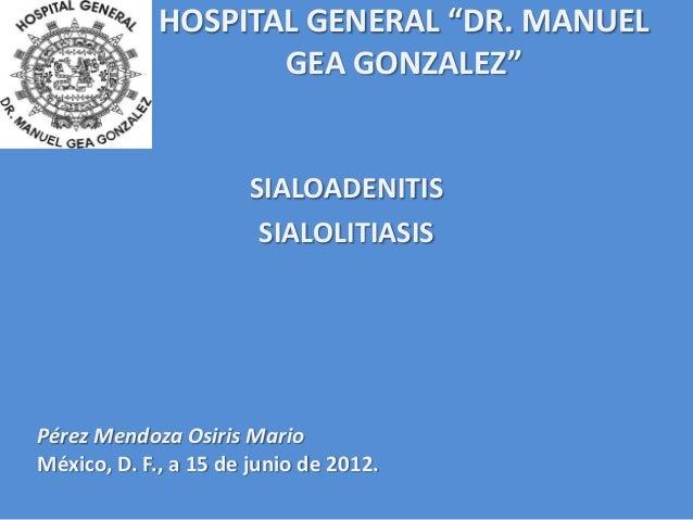 "HOSPITAL GENERAL ""DR. MANUEL                    GEA GONZALEZ""                      SIALOADENITIS                       SIA..."