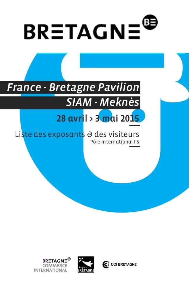 France - Bretagne Pavilion SIAM - Meknès 28 avril > 3 mai 2015 Liste des exposants & des visiteurs Pôle International I-5