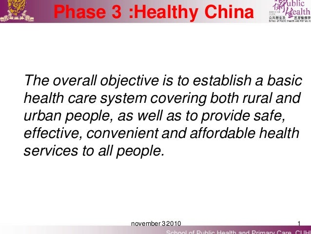 Phase 3 :Healthy ChinaThe overall objective is to establish a basichealth care system covering both rural andurban people,...