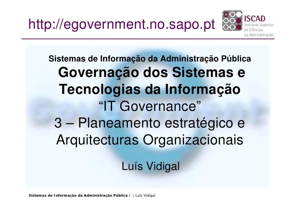 http://egovernment.no.sapo.pt            Sistemas de Informação da Administração Pública              Governação dos Siste...