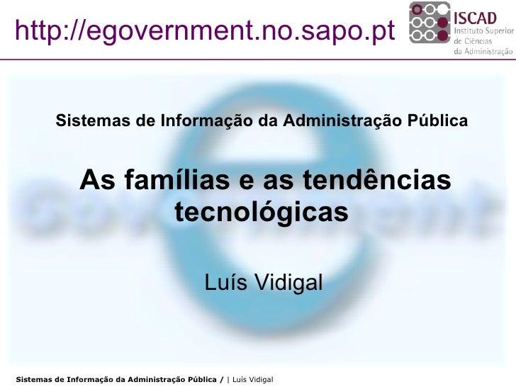 Sistemas de Informação da Administração Pública    As famílias e as tendências tecnológicas Luís Vidigal http://egovernmen...
