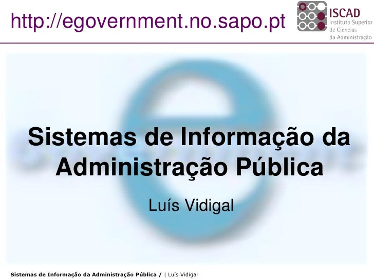http://egovernment.no.sapo.pt           Sistemas de Informação da         Administração Pública                           ...