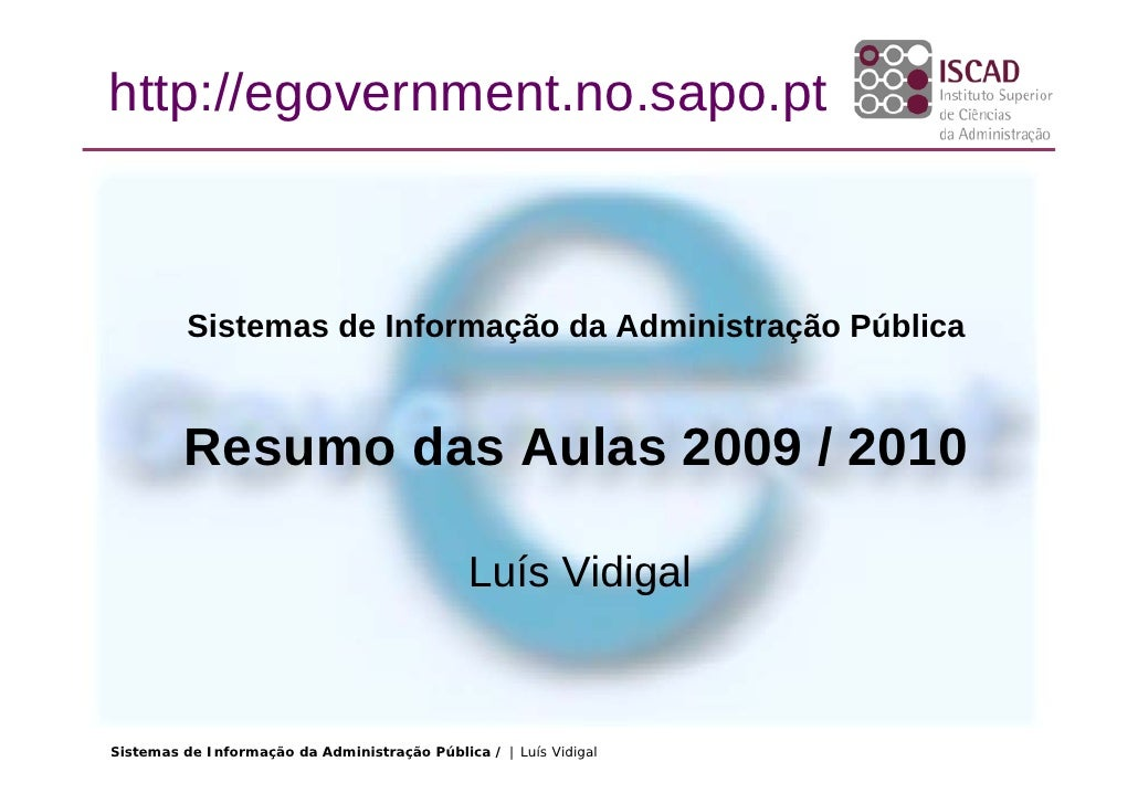 http://egovernment.no.sapo.pt              Sistemas de Informação da Administração Pública            Resumo das Aulas 200...