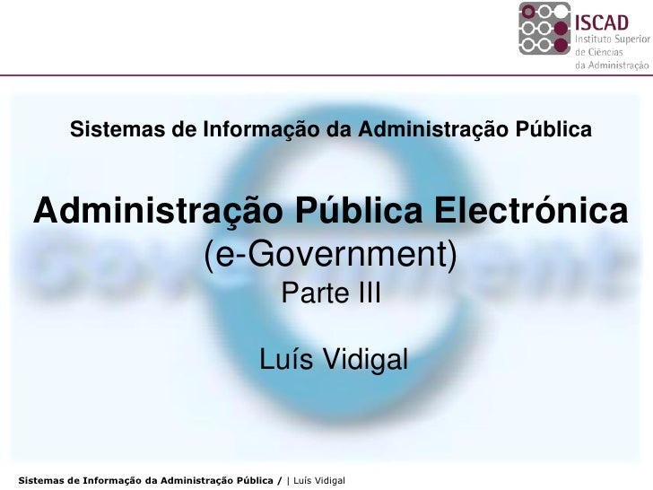 Sistemas de Informação da Administração Pública     Administração Pública Electrónica            (e-Government)           ...