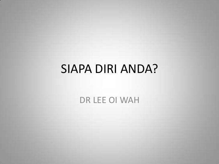 SIAPA DIRI ANDA?   DR LEE OI WAH
