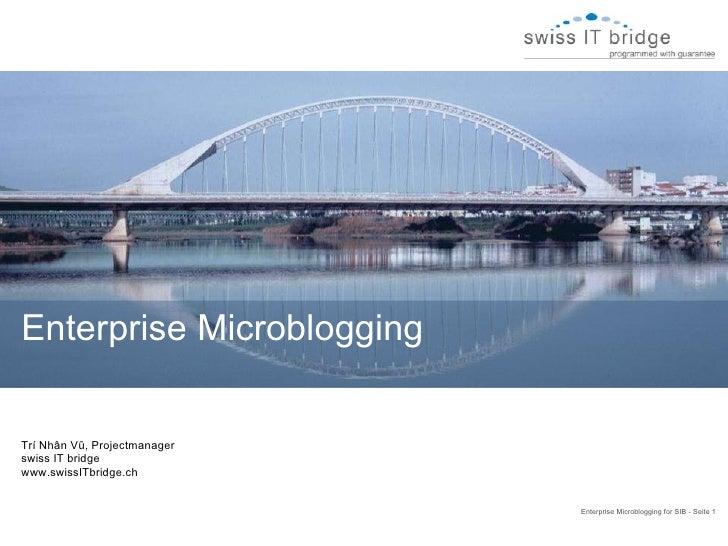 Enterprise Microblogging for SIB - Seite 1  Trí Nhân Vũ, Projectmanager swiss IT bridge www.swissITbridge.ch Enterprise Mi...