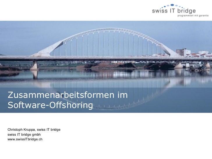 Zusammenarbeitsformen imSoftware-OffshoringChristoph Kruppa, swiss IT bridgeswiss IT bridge gmbhwww.swissITbridge.ch