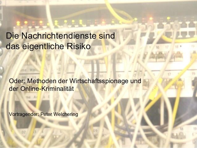 Die Nachrichtendienste sinddas eigentliche RisikoOder: Methoden der Wirtschaftsspionage undder Online-KriminalitätVortrage...