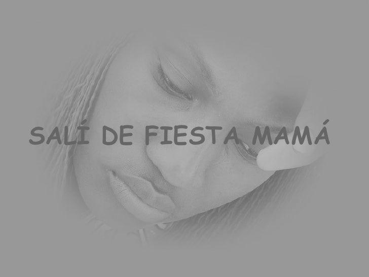 SALÍ DE FIESTA MAMÁ