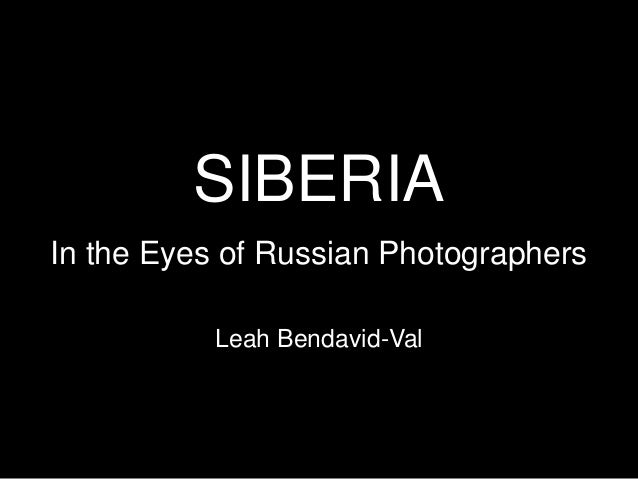 SIBERIA In the Eyes of Russian Photographers Leah Bendavid-Val