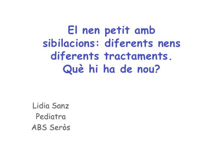 El nen petit amb sibilacions: diferents nens   diferents tractaments.      Què hi ha de nou?