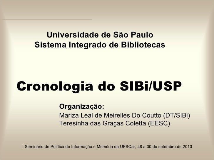 Cronologia do SIBi/USP Organização: Mariza Leal de Meirelles Do Coutto (DT/SIBi) Teresinha das Graças Coletta (EESC) I Sem...