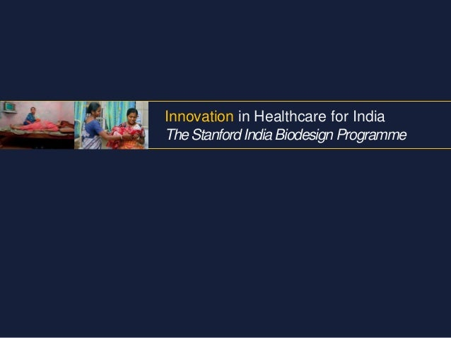 Innovation in Healthcare for India The Stanford India Biodesign Programme
