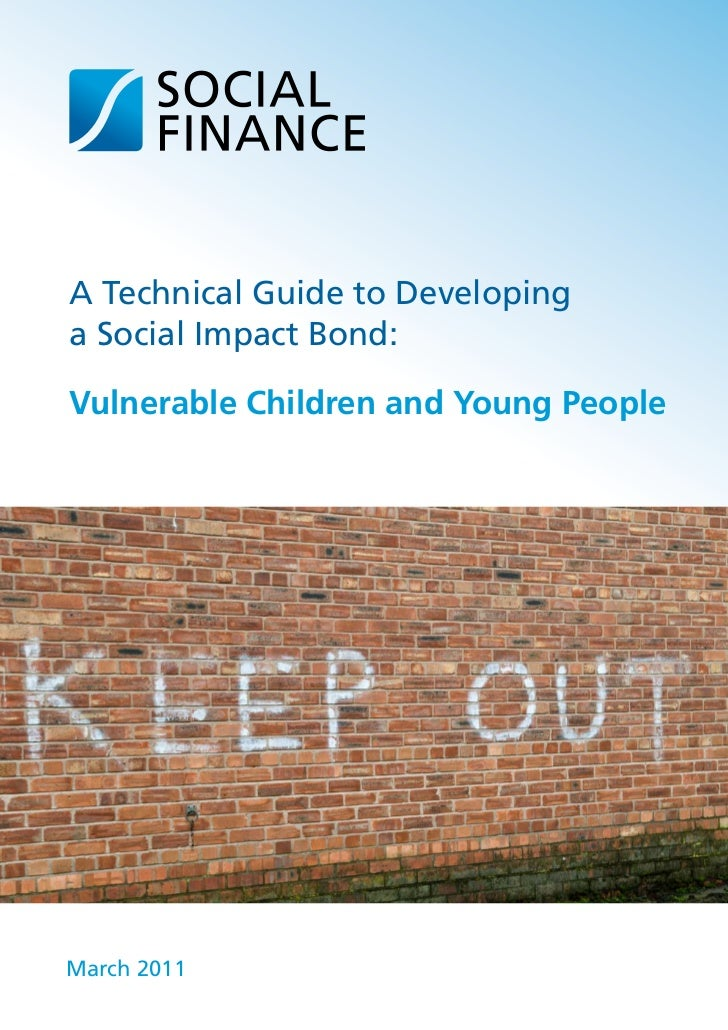A Technical Guide to Developinga Social Impact Bond:Vulnerable Children and Young PeopleMarch 2011