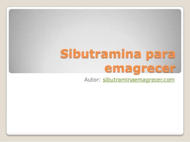 Sibutramina para emagrecer Autor: sibutraminaemagrecer.com