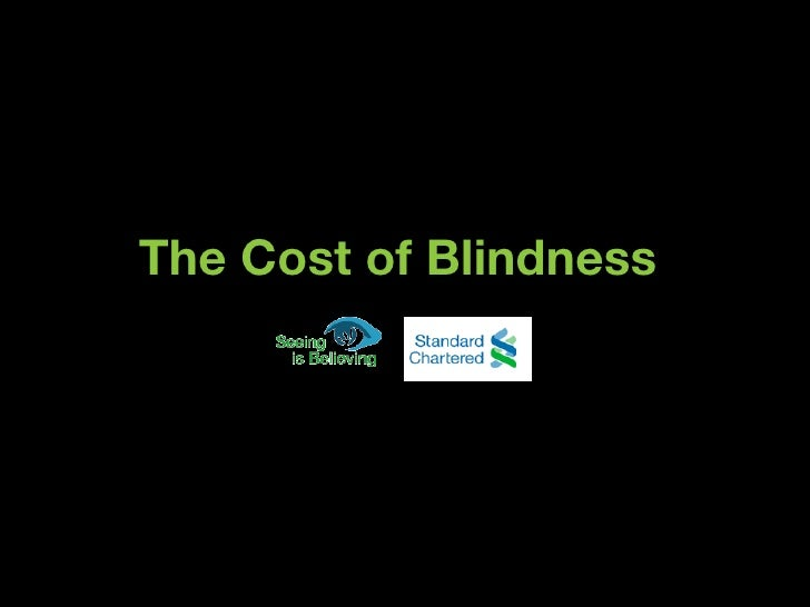 The Cost of Blindness