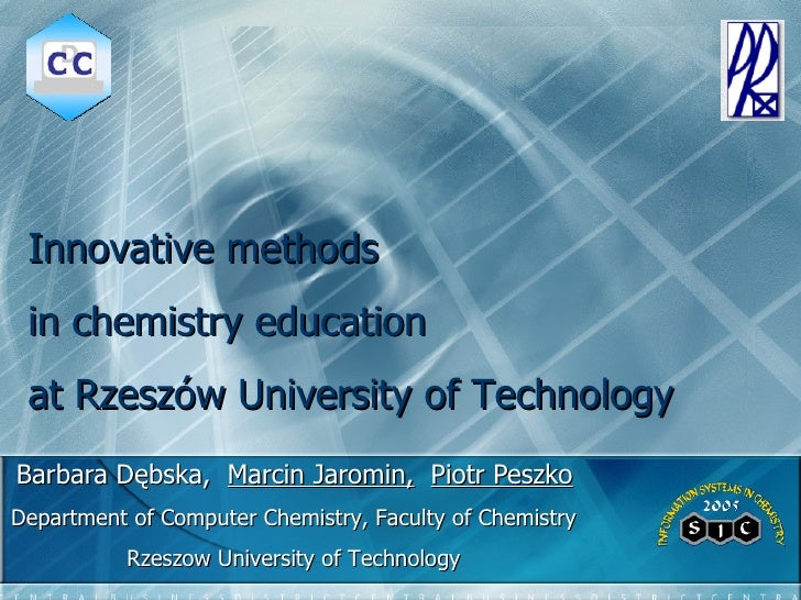 Barbara Dębska,  Marcin Jaromin,   Piotr Peszko Innovative methods  in chemistry education at Rzeszów University of Techno...