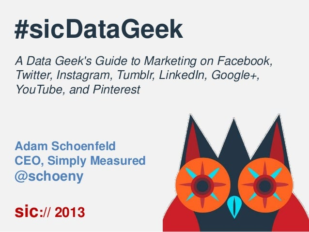 #sicDataGeek A Data Geek's Guide to Marketing on Facebook, Twitter, Instagram, Tumblr, LinkedIn, Google+, YouTube, and Pin...